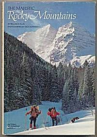 The Majestic Rocky Mountains, 1976 Hc By William S. Ellis.
