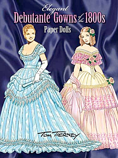 Elegant Debutante Gowns Of The 1800s Paper Dolls, Tierney