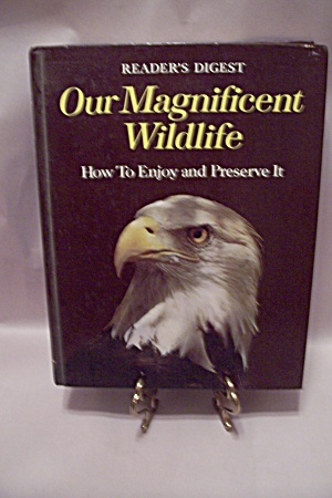 Our Magnificent Wildlife - How To Enjoy And Preserve It
