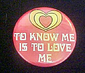 To Know Me Is To Love Me Pin Back Button