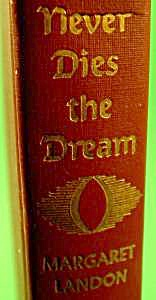 Book- Never Dies The Dream By Margaret Landon - 1949