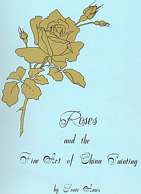 Roses And The Fine Art Of China Painting By