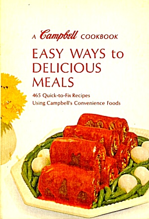 Easy Ways To Delicious Meals: A Campbell Cookbook