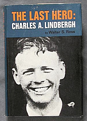 The Last Hero: Charles A. Lindbergh