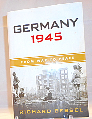 Germany 1945 From War To Peace By Richard Bessel (2009, Hardcover) B3039