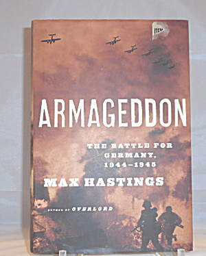 Armageddon The Battle For Germany 1944-45 By Max Hastings (2004 Hardcover) B3042