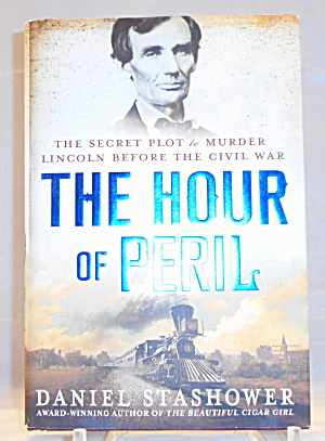 The Hour Of Peril The Secret Plot To Murder Lincoln Before The Civil War B3043