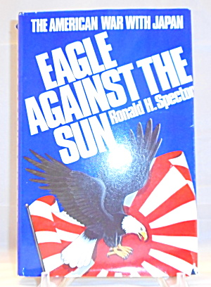 Eagle Against The Sun The American War With Japan By Ronald Spector B3049