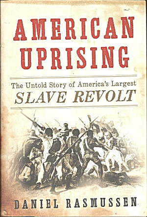 American Uprising The Untold Story Of America's Largest Slave Revolt B3081