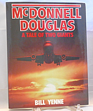 Mcdonnell Douglas A Tale Of Two Giants By Bill Yenne (1988, Hardcover) B3092
