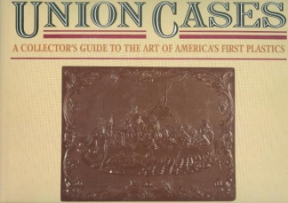 Union Cases, A Collector's Guide To The Art Of America's First